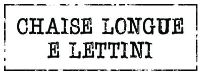 Chaise Longue e Lettini