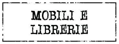 Mobili e Librerie